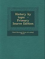 History by Topic - Primary Source Edition af John Sherman Hossler