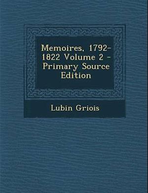 Memoires, 1792-1822 Volume 2 - Primary Source Edition af Lubin Griois