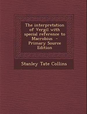The Interpretation of Vergil with Special Reference to Macrobius - Primary Source Edition af Stanley Tate Collins