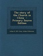 The Story of the Church in China - Primary Source Edition af Arthur M. Sherman, Arthur Romeyn Gray
