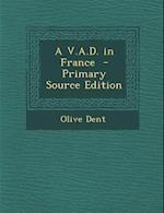 A V.A.D. in France - Primary Source Edition af Olive Dent