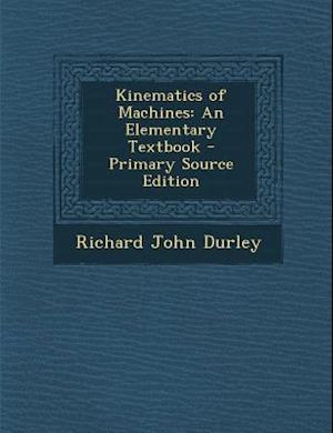 Kinematics of Machines af Richard John Durley