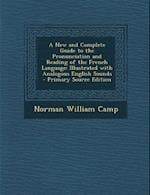 A   New and Complete Guide to the Pronunciation and Reading of the French Language af Norman William Camp
