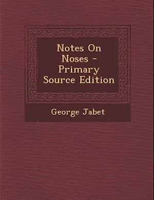 Notes on Noses - Primary Source Edition af George Jabet