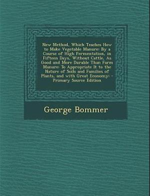 New Method, Which Teaches How to Make Vegetable Manure af George Bommer