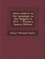 Facts Relative to the Campaign on the Niagara in 1814 - Primary Source Edition af Eleazar Wheelock Ripley