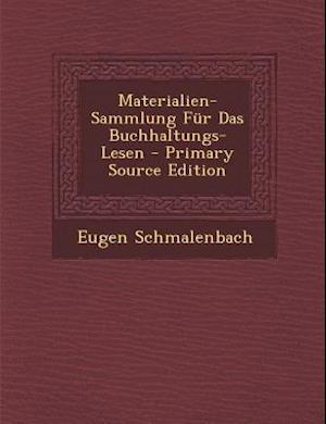 Materialien-Sammlung Fur Das Buchhaltungs-Lesen - Primary Source Edition af Eugen Schmalenbach