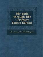 My Path Through Life - Primary Source Edition af Alice Benedict Seligman, Lilli Lehmann