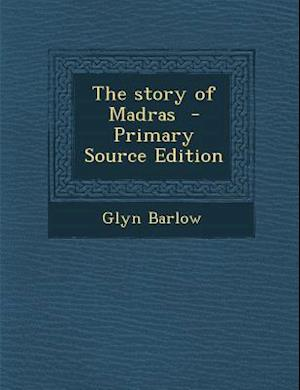 The Story of Madras - Primary Source Edition af Glyn Barlow