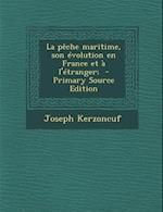 La Peche Maritime, Son Evolution En France Et A L'Etranger; - Primary Source Edition af Joseph Kerzoncuf