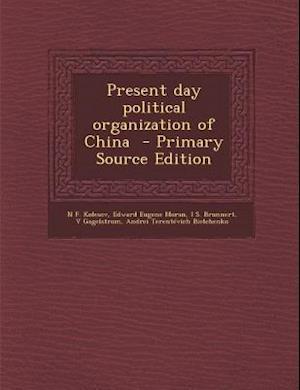 Present Day Political Organization of China - Primary Source Edition af Edward Eugene Moran, I. S. Brunnert, N. F. Kolesov