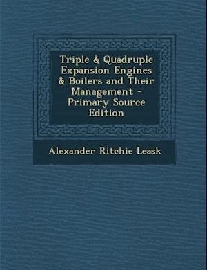 Triple & Quadruple Expansion Engines & Boilers and Their Management - Primary Source Edition af Alexander Ritchie Leask