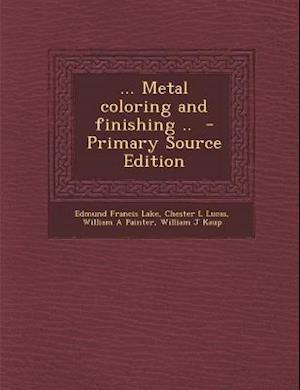 ... Metal Coloring and Finishing .. af Chester L. Lucas, Edmund Francis Lake, William A. Painter