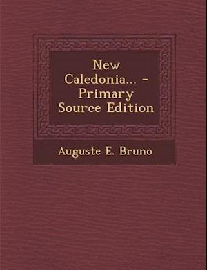 New Caledonia... - Primary Source Edition af Auguste E. Bruno