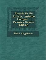 Ricordi Di Un Artista, Antonio Cotogni - Primary Source Edition af Nino Angelucci
