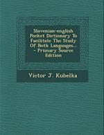 Slovenian-English Pocket Dictionary to Facilitate the Study of Both Languages... af Victor J. Kubelka