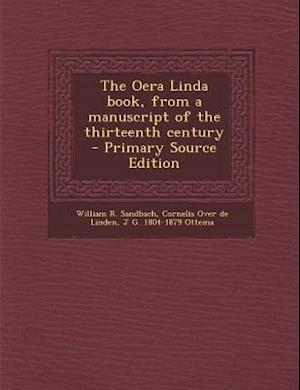 The Oera Linda Book, from a Manuscript of the Thirteenth Century af William R. Sandbach, J. G. 1804-1879 Ottema, Cornelis Over De Linden