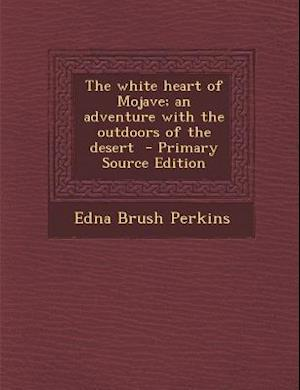 The White Heart of Mojave; An Adventure with the Outdoors of the Desert af Edna Brush Perkins