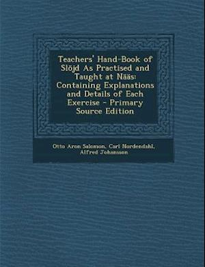 Teachers' Hand-Book of Slojd as Practised and Taught at Naas af Otto Aron Salomon, Carl Nordendahl, Alfred Johansson