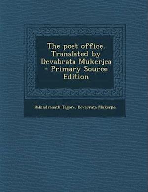 The Post Office. Translated by Devabrata Mukerjea - Primary Source Edition af Rabindranath Tagore, Devavrata Mukerjea