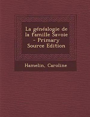 La Genealogie de La Famille Savoie - Primary Source Edition af Caroline Hamelin