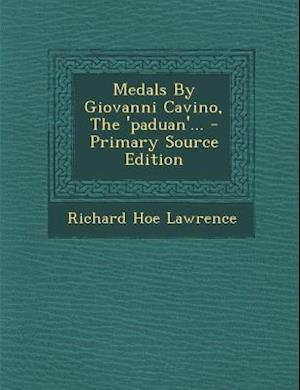 Medals by Giovanni Cavino, the 'Paduan'... - Primary Source Edition af Richard Hoe Lawrence
