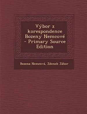 Vybor Z Korespondence Bozeny Nemcove - Primary Source Edition af Zdenek Zahor, Bozena Nemcova
