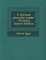 A German Phonetic Reader - Primary Source Edition af Alfred Egan