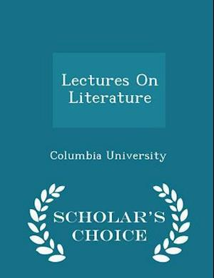 Lectures on Literature - Scholar's Choice Edition af Columbia University