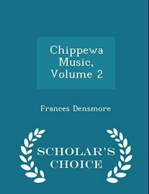 Chippewa Music, Volume 2 - Scholar's Choice Edition af Frances Densmore