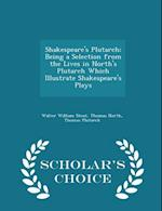 Shakespeare's Plutarch; Being a Selection from the Lives in North's Plutarch Which Illustrate Shakespeare's Plays - Scholar's Choice Edition af Walter William Skeat