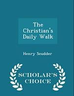 The Christian's Daily Walk - Scholar's Choice Edition af Henry Scudder