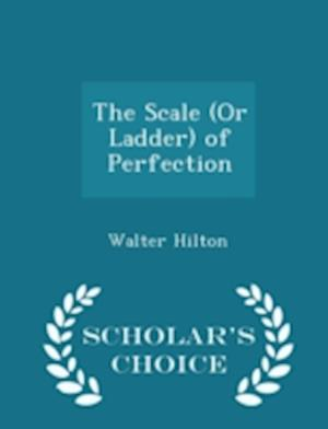 The Scale (or Ladder) of Perfection - Scholar's Choice Edition af Walter Hilton