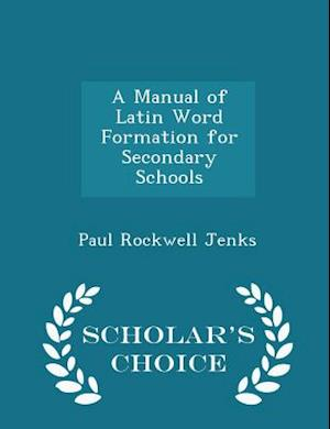 A Manual of Latin Word Formation for Secondary Schools - Scholar's Choice Edition af Paul Rockwell Jenks