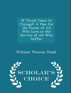 If Christ Came to Chicago! af William Thomas Stead