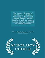 The Ancient Liturgy of the Church of England According to the Uses of Sarum, Bangor, York & Hereford, and the Modern Roman Liturgy, Arranged in Parallel Columns - Scholar's Choice Edition af William Maskell