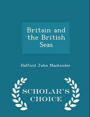 Britain and the British Seas - Scholar's Choice Edition af Halford John Mackinder