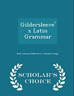 Gildersleeve's Latin Grammar - Scholar's Choice Edition af Basil Lanneau Gildersleeve