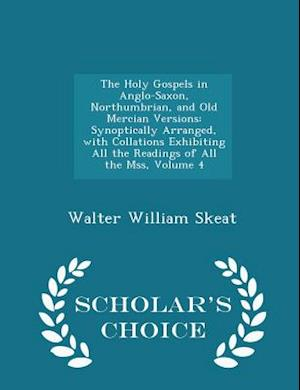The Holy Gospels in Anglo-Saxon, Northumbrian, and Old Mercian Versions af Walter William Skeat