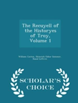 The Recuyell of the Historyes of Troy, Volume 1 - Scholar's Choice Edition af William Caxton