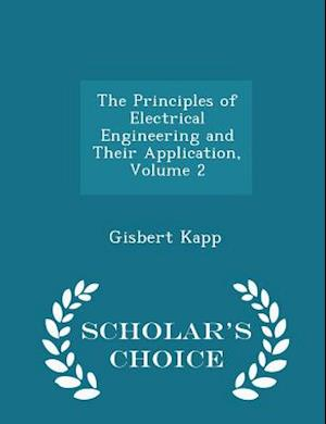 The Principles of Electrical Engineering and Their Application, Volume 2 - Scholar's Choice Edition af Gisbert Kapp