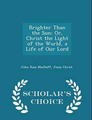 Brighter Than the Sun af John Ross Macduff