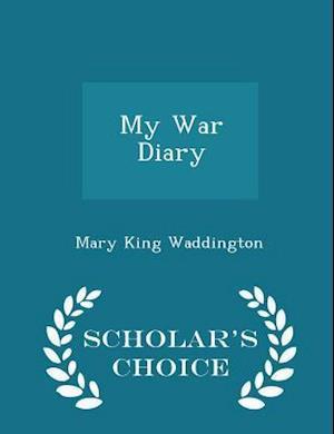 My War Diary - Scholar's Choice Edition af Mary King Waddington