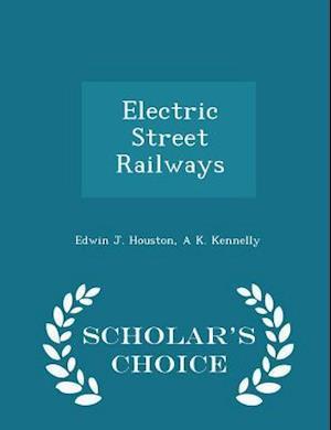 Electric Street Railways - Scholar's Choice Edition af A. K. Kennelly, Edwin J. Houston