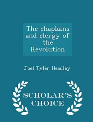 The Chaplains and Clergy of the Revolution - Scholar's Choice Edition af Joel Tyler Headley