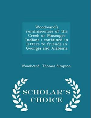 Woodward's Reminiscences of the Creek or Muscogee Indians af Thomas Simpson Woodward