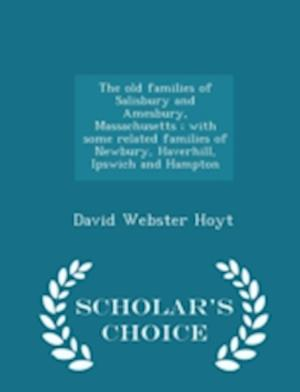 The Old Families of Salisbury and Amesbury, Massachusetts; With Some Related Families of Newbury, Haverhill, Ipswich and Hampton - Scholar's Choice Edition af David Webster Hoyt