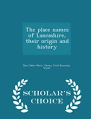 The Place Names of Lancashire, Their Origin and History - Scholar's Choice Edition af Tom Oakes Hirst