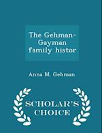 The Gehman-Gayman Family Histor - Scholar's Choice Edition af Anna M. Gehman