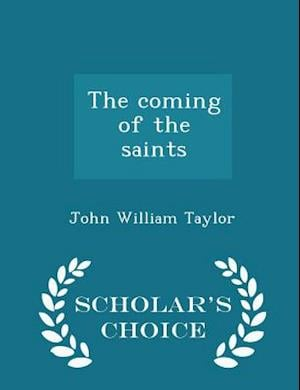 The Coming of the Saints - Scholar's Choice Edition af John William Taylor